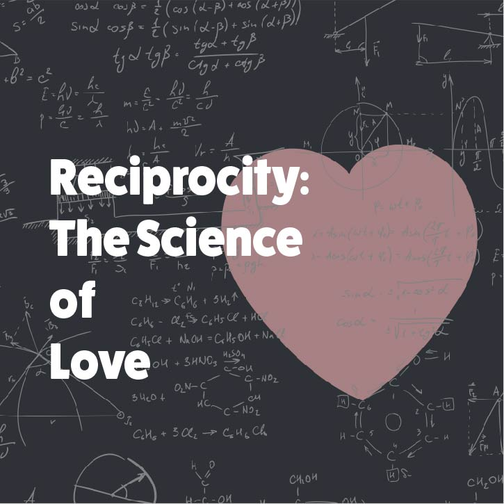 Reciprocity The Science of Love